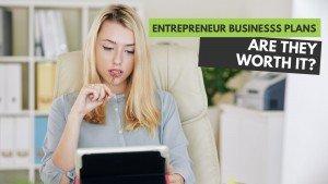 Entrepreneur Business Plan, is it worth it?