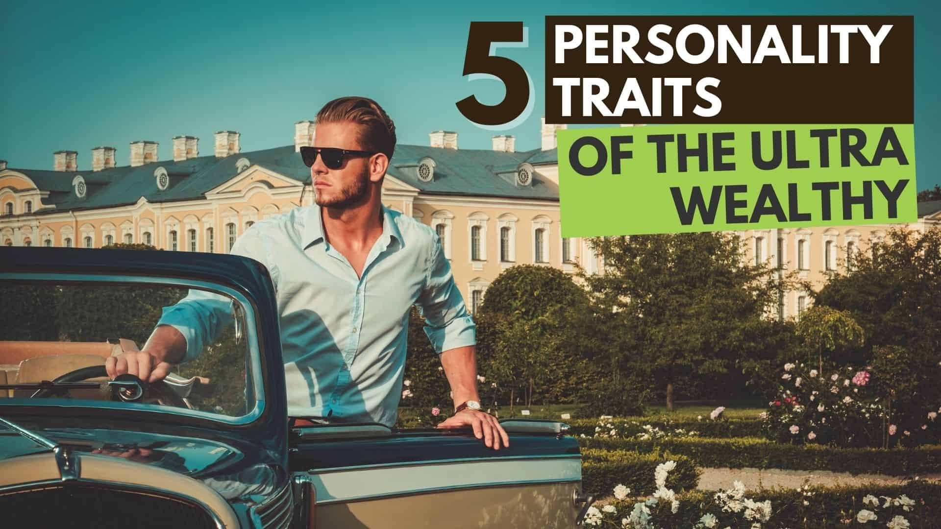 5 Personality Traits of the Ultra Wealthy