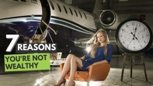 Wealth Mindset: 7 Reasons You Are Not Wealthy