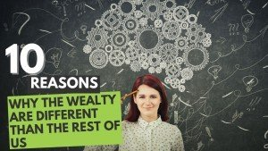 10 Reasons why the Wealthy are different than us